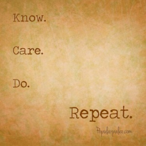 Know. Care. Do. Repeat. | popularpaleo.com